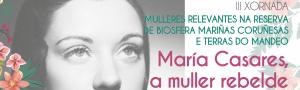María Casares, la mujer rebelde: III Jornada Mujeres Relevantes de la Reserva de Biosfera Mariñas Coruñesas e Terras do Mandeo