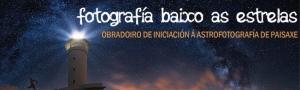 Fotografía baixo as estrelas: Obradoiro de Iniciación á Astrofotografía de Paisaxe CEIDA