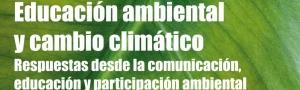 Educación ambiental y cambio climático: respuestas desde la comunicación, educación y participación ambiental CEIDA