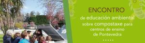 Encontro de Educación Ambiental sobre Compostaxe para Centros de Ensino de Pontevedra