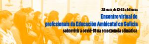 Encuentro virtual de profesionales de la Educación Ambiental en Galicia: sobrevivir al covid-19 en la emergencia climática