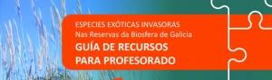 Especies Exóticas Invasoras en las Reservas de Biosfera de Galicia: Guía de Recursos para el Profesorado