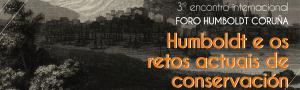 III Encuentro Internacional Foro Humboldt Coruña: Humboldt y los retos actuales de conservación