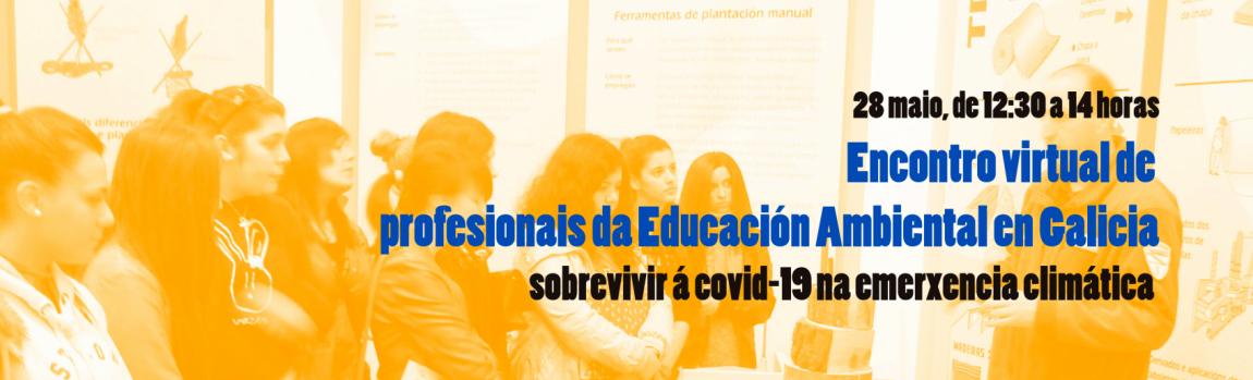 Encontro virtual de profesionais da Educación Ambiental en Galicia: sobrevivir á covid-19 na emerxencia climática