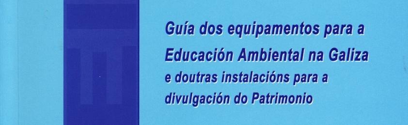 Guía dos equipamentos para a Educación Ambiental na Galiza CEIDA