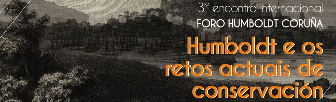 III Encontro Internacional Foro Humboldt Coruña: Humboldt e os retos actuais de conservación