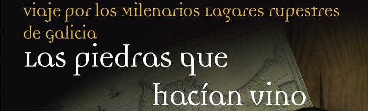 Libro As Pedras que facían Viño. Viaxe polos Milenarios Lagares Rupestres de Galicia