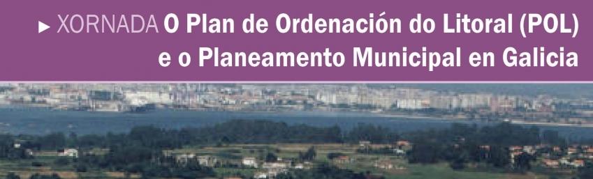 Xornada O Plan de Ordenación do Litoral (POL) e o Planeamento Municipal en Galicia CEIDA